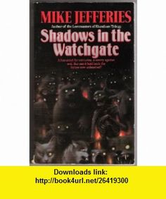 Shadows in the Watchgate (9780061004285) Mike Jefferies , ISBN-10: 0061004286  , ISBN-13: 978-0061004285 ,  , tutorials , pdf , ebook , torrent , downloads , rapidshare , filesonic , hotfile , megaupload , fileserve