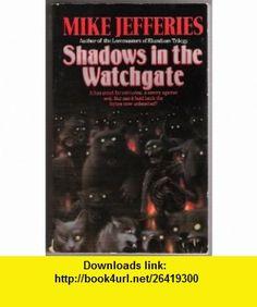Shadows in the Watchgate (9780061004285) Mike Jefferies , ISBN-10: 0061004286  , ISBN-13: 978-0061004285 ,  , tutorials , pdf , ebook , torrent , downloads , rapidshare , filesonic , hotfile , megaupload , fileserve