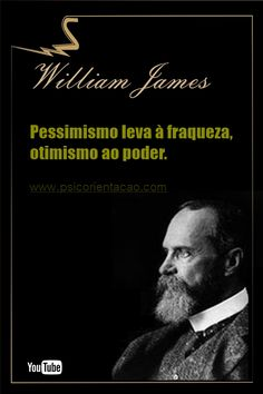 psicologia frases positivas, frases psicologia organizacional, frases de reflexão psicologia, frases formatura psicologia, frase sobre psicologia, frases celebres psicologia, frases William James,  William James