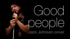 Good people (Jack Johnson cover)
