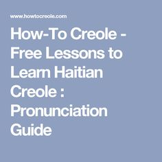How-To Creole - Free Lessons to Learn Haitian Creole : Pronunciation Guide