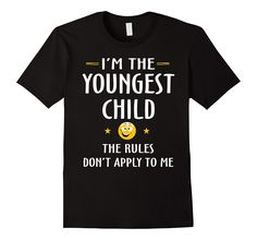JP.Shirt: I'm The Youngest Child The Rules Don't Apply To Me                                  #tshirts #hoodie #shirt #tee #gift #designs #presents #HolidaysShirts #funny #christmas #ChristmasShirt #anniversary