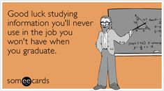 Good luck studying information you'll never use in the job you won't have when you graduate. NOW- just go find your job atFirstJob.com for your entry-level jobs and internships.www.firstjob.com #firstjob#careers #recruiters #jobs#joblistings #jobtips #interview#Jobhunter #jobhunting#humanresources #hr #staffing#grads #internships #entrylevel#career #employment