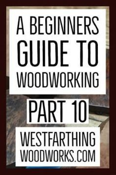 This is part nine of a beginners guide to woodworking, a full book published on my site.