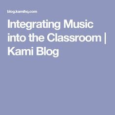 Integrating Music into the Classroom | Kami Blog
