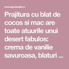Prajitura cu blat de cocos si mac are toate atuurile unui desert fabulos: crema de vanilie savuroasa, blaturi umede si pufoase, aspect colorat deosebit. Merita s-o incercati ! Ingrediente Prajitura cu blat de cocos si mac: Blat: 150 grame seminte de mac 100 grame fulgi de cocos 100 grame migdale Mac, March