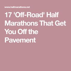 17 'Off-Road' Half Marathons That Get You Off the Pavement