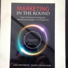 Marketing in the Round, by Gini Dietrich and Geoff Livingston. A good how-to for marketers who want to integrate digital, social and traditional channels.