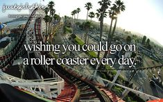 Wishing You Could Go On a Roller Coaster Everyday -Just Girly Things <3
