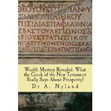 Wealth Mystery Revealed: What the Greek of the New Testament Really Says About Prosperity! (Paperback)By A. Nyland