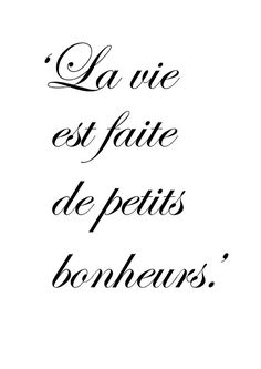 "♔""La Vie Est Faite De Petits Bonheurs.""... Translation...'Life is Full of Little Pleasures.'..."