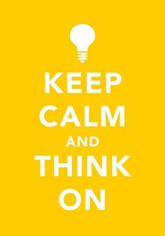 Keep Calm and Think On