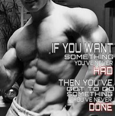 Daily Fitness Inspiration: For Men and Women.  Do something you have never done to get the body you want