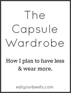Fashion for Moms – The Capsule Wardrobe   http://www.eatyourbeets.com/fashion/the-capsule-wardrobe/