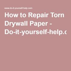 How to Repair Torn Drywall Paper