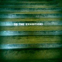 TO THE EXHIBITIONS