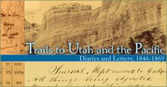Trails to Utah and the Pacific: Diaries and Letters, 1846-1869
