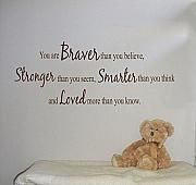 I think, even as adults, we all need to remember this.  Braver Stronger Smarter Loved 2   Wall Decals - Trading Phrases