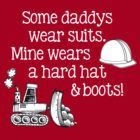 heavy equipment operator t-shirts | My Daddy wears a Hard Hat and Boots by theberrysweet