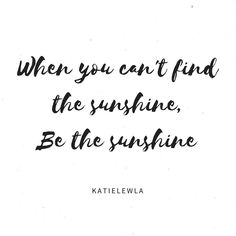 """""""When you can't find the sunshine be the sunshine""""  #quote #quoteoftheday #blogginggals blogger bbloggers katielewla blogginggals beautyblogger"""