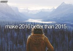 Hopefully it'll be a whole lot better. 2015 had it's ups and downs for me, but mostly downs.