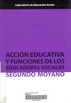 Acción educativa y funciones de los educadores sociales / Segundo Moyano. Barcelona : UOC, 2012. Sig. 37.035 Moy