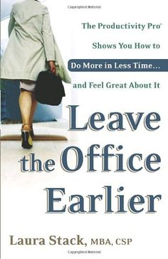 Leave the Office Earlier: The Productivity Pro Shows You How to Do More in Less Time...and Feel Great About It by Laura Stack http://www.amazon.com/dp/0767916263/ref=cm_sw_r_pi_dp_a-Qrwb1J13YNS