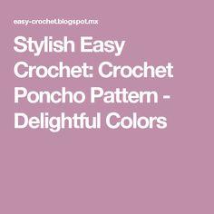 Stylish Easy Crochet: Crochet Poncho Pattern - Delightful Colors