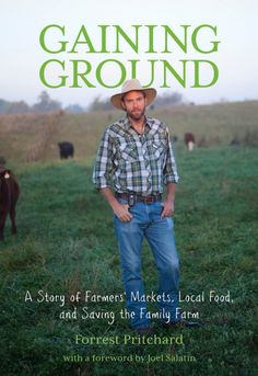 Forrest Pritchard is a seventh-generation family farmer (skip this intro and read his guest post below if you're pressed for time). His farm, Smith Meadows, is in Berryville, Virginia. The guy is clearly a lunatic, as his new book, Gaining Ground: A Story of Farmers' Markets, Local Food, and Saving the Family Farm,