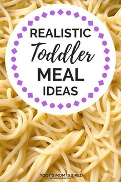 Realistic Toddler Meal Ideas for Busy Moms | easy toddler meals, baby meals, real meals, toddler lunch ideas, toddler dinner ideas, toddler snacks, #toddlers #mealideas
