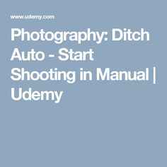 Photography: Ditch Auto - Start Shooting in Manual | Udemy