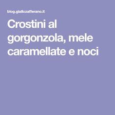 Crostini al gorgonzola, mele caramellate e noci