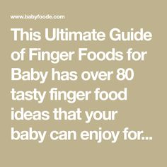 This Ultimate Guide of Finger Foods for Baby has over 80 tasty finger food ideas that your baby can enjoy for their very first bite of solid food. The guide will also go into detail about the basics of finger foods - what to serve, how to serve it and when to start serving it. This guide is also g