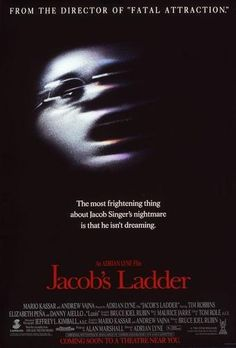 Jacob´s ladder (1990) Mourning his dead child, a haunted Vietnam war veteran attempts to discover his past while suffering from a severe case of dissociation. To do so, he must decipher reality and life from his own dreams, delusion, and perception of death.  Tim Robbins, Elizabeth Peña, Danny Aiello...TS horror