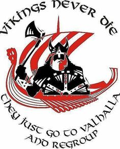 efd03a65ba4 Vikings Never Die - They Just Go To Valhalla And Regroup.