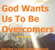 God Wants Us To Be Overcomers