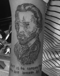 art is to console those who are broken by life Vincent Van Gogh tattoo