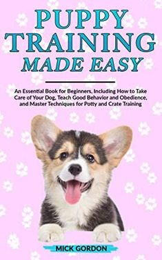 PDF Free Puppy Training Made Easy: An Essential Book for Beginners, Including How to Take Care of Your Dog, Teach Good Behavior and Obedience, and Master Techniques for Potty and Crate Training Author Mick Gordon, Free Puppies, Buy Puppies, Crate Training, Dog Training, Got Books, Books To Read, World Library, What To Read, Book Photography