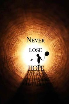 Never lose hope..