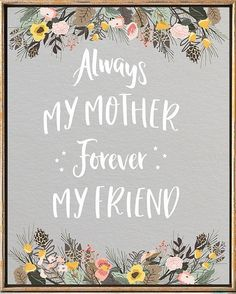 Mothers Day Print Happy Mothers Day Print Gifts For mom Always My Mother Forever My Friend Mother Day Quote Mothers Day card Rachel&MothersDay Mothers Day Decor, Mothers Day Crafts, Mother Day Gifts, Gifts For Mom, Mothers Day Ideas, Easy Gifts, Happy Mother Day Quotes, Mother Quotes, Mom Quotes