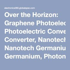 Over the Horizon: Graphene Photoelectric Converter, Nanotech Germanium, Photonic Topological Insulator, Peel-and-Stick Solar Cells   IHS Electronics360