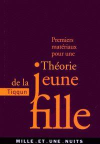 Premiers matériaux pour une théorie de la Jeune-Fille / Tiqqun . - Mille et une nuits, 2001 http://bu.univ-angers.fr/rechercher/description?notice=000806206