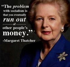 """eventually you run out other People's Money """" - Margaret Thatcher ~ Politics Quote Margaret Thatcher Zitate, Margaret Thatcher Quotes, Great Quotes, Inspirational Quotes, Uplifting Quotes, Other People's Money, Einstein, The Iron Lady, Political Quotes"""