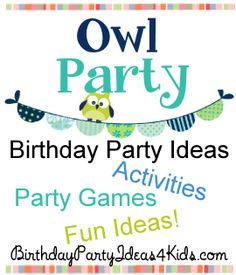 Owl theme party ideas, games and activities for kids, tweens and teens ages 2, 3, 4, 5, 6, 7, 8, 9, 10, 11, 12, 13, 14, 15, 16, 17 years old. http://birthdaypartyideas4kids.com/owl-party.html