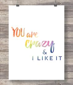 You are crazy funny positive love quote by TheRedFinchPrint