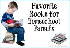 Favorite Books for Homeschool Parents www.wendywoerner.com Great (and growing!) list of recommended books for homeschool parents!