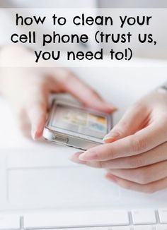 Helpful tips! How to sanitize your cell phone from germs