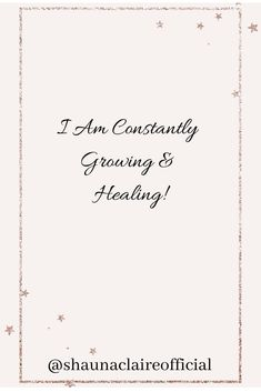"""Your Daily Affirmations with Shauna Claire. """" I am constantly growing & Healing"""" If you love this then don't forget to like, pin, comment and share. You can find out more about Shauna Claire via her website Inspirational Quotes For Women, Motivational Quotes, Positive Affirmations, Positive Quotes, Alternative Therapies, Woman Quotes, Self Improvement, Law Of Attraction"""