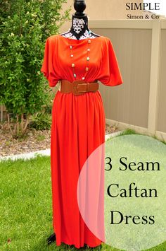 The 3-Seam Caftan Tutorial. Was super simple and easy! I made this and one with a V neck! I actually made 4 dresses! Ha love them, totally recommend for anyone looking for a beginning sewing project! TH