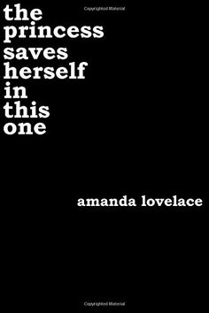 """the princess saves herself in this one - the princess saves herself in this one by Amanda Lovelace """"ah, life— the thing th...  #AmandaLovelace #Poetry"""